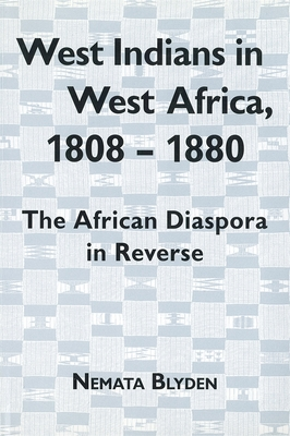 West Indians in West Africa, 1808-1880: The African Diaspora in Reverse (Rochester Studies in African History and the Diaspora) Cover Image