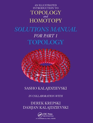 An Illustrated Introduction to Topology and Homotopy Solutions Manual for Part 1 Topology Cover Image