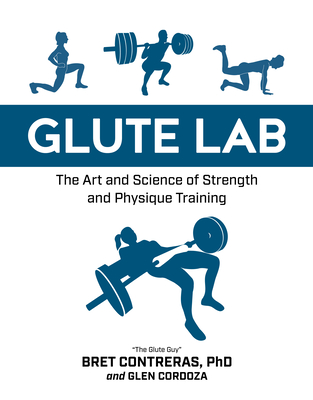 Glute Lab: The Art and Science of Strength and Physique Training Cover Image