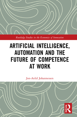 Artificial Intelligence, Automation and the Future of Competence at Work Cover Image