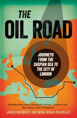 The Oil Road: Journeys From The Caspian Sea To The City Of London Cover Image