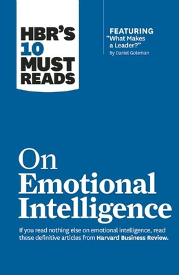 Hbr's 10 Must Reads on Emotional Intelligence (with Featured Article What Makes a Leader? by Daniel Goleman)(Hbr's 10 Must Reads) Cover Image