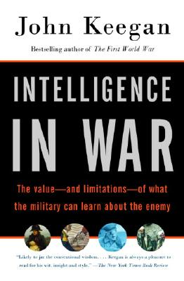 Intelligence in War: The Value--And Limitations--Of What the Military Can Learn about the Enemy Cover Image