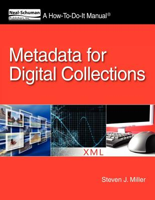 Metadata for Digital Collections: A How-To-Do-It Manual (How-To-Do-It Manual Series (for Librarians)) Cover Image