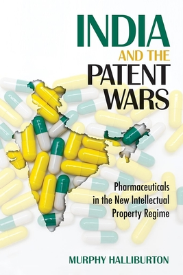 India and the Patent Wars: Pharmaceuticals in the New Intellectual Property Regime (Culture and Politics of Health Care Work) Cover Image