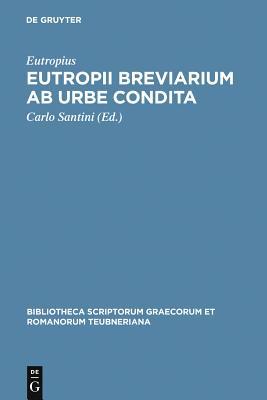 Eutropii Breviarium ab urbe condita (Bibliotheca Scriptorum Graecorum Et Romanorum Teubneriana) Cover Image