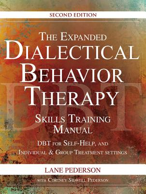 The Expanded Dialectical Behavior Therapy Skills Training Manual, 2nd Edition: Dbt for Self-Help and Individual & Group Treatment Settings Cover Image