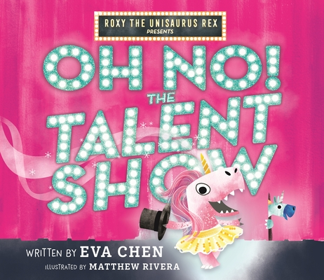 Roxy the Unisaurus Rex Presents: Oh No! The Talent Show Cover Image