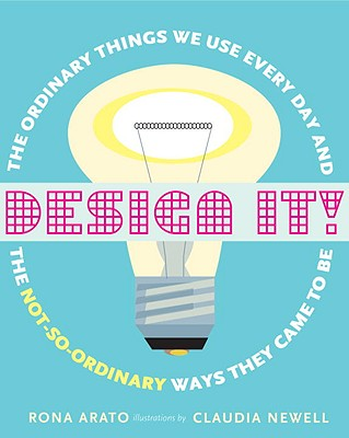 Design It!: The Ordinary Things We Use Every Day and the Not-So-Ordinary Ways They Came to Be Cover Image