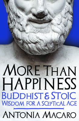 More Than Happiness: Buddhist and Stoic Wisdom for a Sceptical Age Cover Image