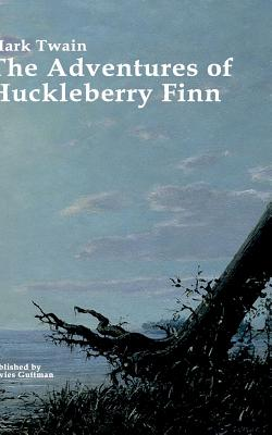 The Adventures of Huckleberry Finn: The original story, important analysis and a biography of Mark Twain Cover Image