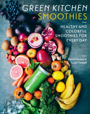 Green Kitchen Smoothies: Healthy and Colorful Smoothies for Every Day Cover Image