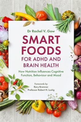 Smart Foods for ADHD and Brain Health: How Nutrition Influences Cognitive Function, Behaviour and Mood Cover Image