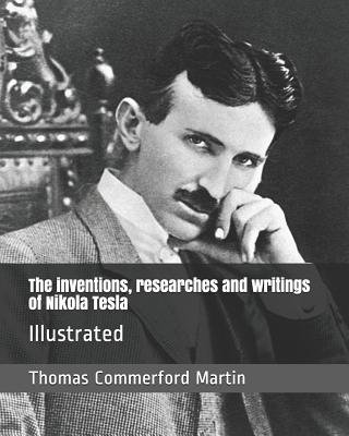 The inventions, researches and writings of Nikola Tesla: Illustrated Cover Image