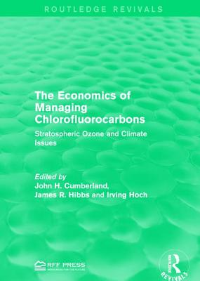 The Economics of Managing Chlorofluorocarbons: Stratospheric Ozone and Climate Issues (Routledge Revivals) Cover Image