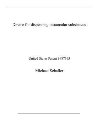Device for dispensing intraocular substances: United States Patent 9987163 Cover Image