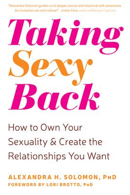 Taking Sexy Back: How to Own Your Sexuality and Create the Relationships You Want Cover Image