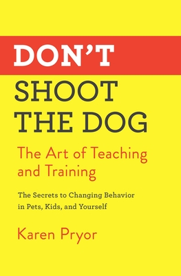 Don't Shoot the Dog: The Art of Teaching and Training Cover Image