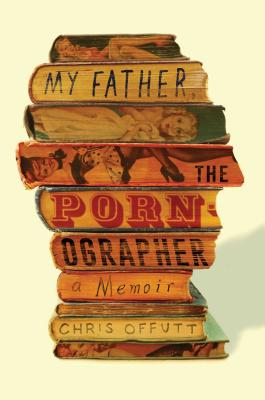 My Father, the Pornographer: A Memoir Cover Image