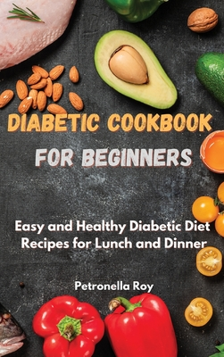 Diabetic Cookbook for Beginners: Easy and Healthy Diabetic Diet Recipes for Lunch and Dinner Cover Image