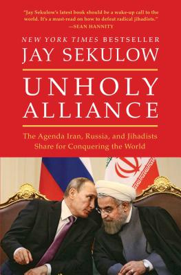 Unholy Alliance: The Agenda Iran, Russia, and Jihadists Share for Conquering the World Cover Image