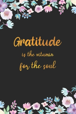 Gratitude is the vitamin for the soul: A 52 Week Inspirational Guide turning to wellness Cover Image