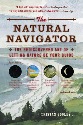 The Natural Navigator: The Rediscovered Art of Letting Nature Be Your Guide (Natural Navigation) Cover Image