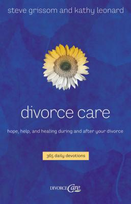 Divorce Care: Hope, Help, and Healing During and After Your Divorce Cover Image