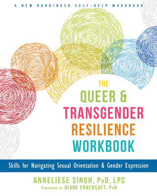 The Queer and Transgender Resilience Workbook: Skills for Navigating Sexual Orientation and Gender Expression Cover Image