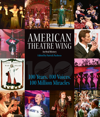 American Theatre Wing, an Oral History: 100 Years, 100 Voices, 100 Million Miracles Cover Image