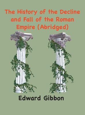 The History of the Decline and Fall of the Roman Empire: (Abridged, annotated) Cover Image