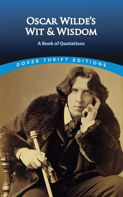 Oscar Wilde's Wit and Wisdom: A Book of Quotations (Dover Thrift Editions) Cover Image