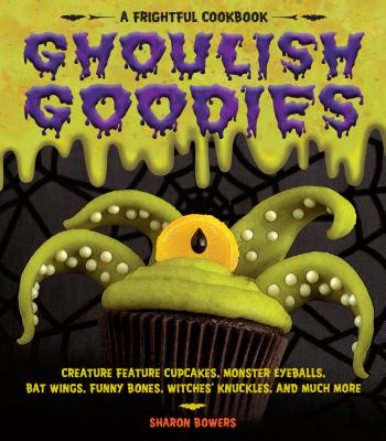 Ghoulish Goodies: A Frightful Cookbook (Paperback) By Sharon Bowers, Sharon Bowers