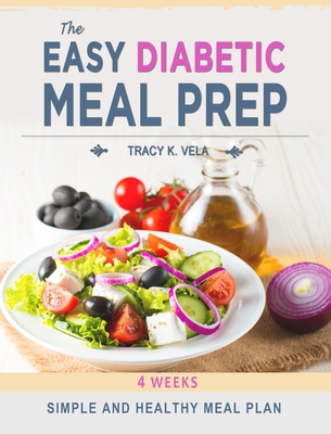 The Easy Diabetic Meal Prep: 4 Weeks Simple and Healthy Meal Plan Cover Image