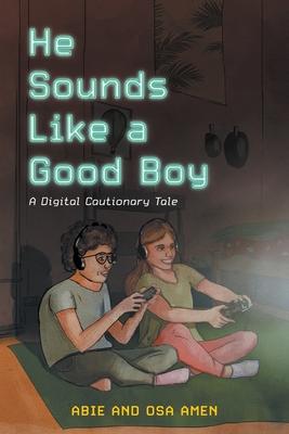 He Sounds Like a Good Boy: A Digital Cautionary Tale Cover Image