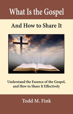 What Is the Gospel and How to Share It: Understand the Essence of the Gospel and How to Share It Effectively Cover Image