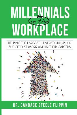 Millennials in the Workplace: Helping the Largest Generation Group Succeed at Work and in Their Careers Cover Image