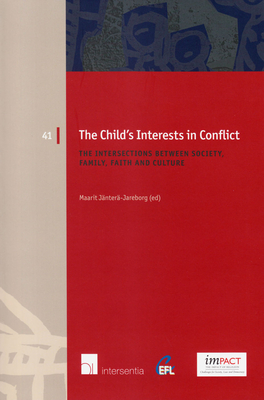 The Child's Interests in Conflict: The Intersections between Society, Family, Faith and Culture (European Family Law #41) Cover Image