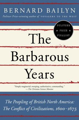 The Barbarous Years: The Peopling of British North America--The Conflict of Civilizations, 1600-1675 Cover Image