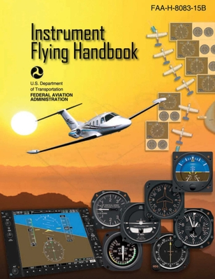 Instrument Flying Handbook (Federal Aviation Administration): FAA-H-8083-15B Cover Image