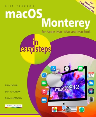 Macos Monterey in Easy Steps: Updated for the Forthcoming Macos Monterey (V12), Due Autumn/Fall 2021 Cover Image