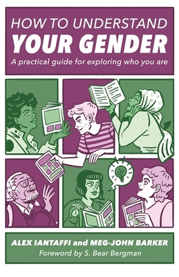 How to Understand Your Gender: A Practical Guide for Exploring Who You Are Cover Image