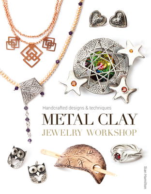 Metal Clay Jewelry Workshop: Handcrafted Designs & Techniques Cover Image