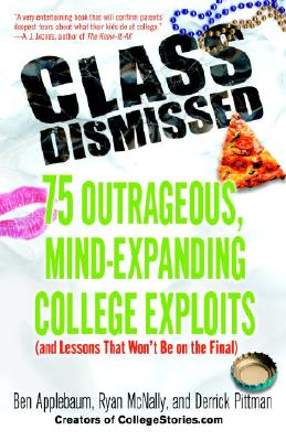 Class Dismissed: 75 Outrageous, Mind-Expanding College Exploits (and Lessons That Won't Be on the Final) Cover Image
