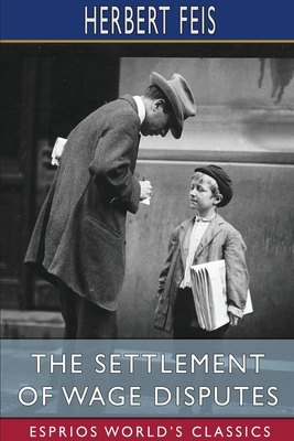 The Settlement of Wage Disputes (Esprios Classics) Cover Image