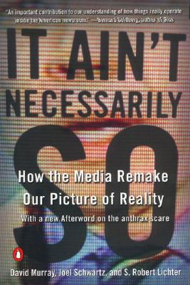 It Ain't Necessarily So: How the Media Remake Our Picture of Reality Cover Image