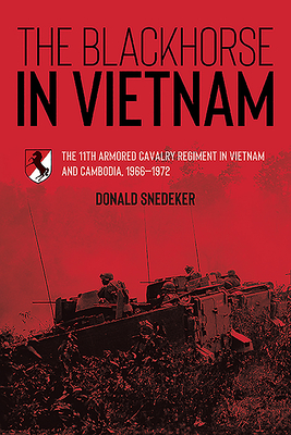 The Blackhorse in Vietnam: The 11th Armored Cavalry Regiment in Vietnam and Cambodia, 1966-1972 Cover Image