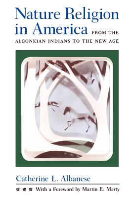 Nature Religion in America: From the Algonkian Indians to the New Age (Chicago History of American Religion) Cover Image