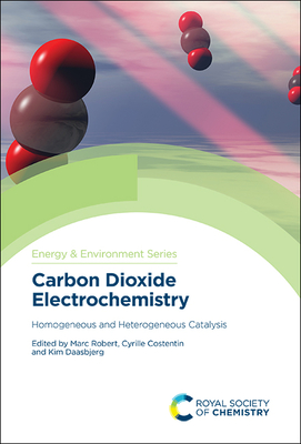 Carbon Dioxide Electrochemistry: Homogeneous and Heterogeneous Catalysis (Energy and Environment) Cover Image
