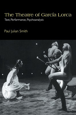 The Theatre of Garc a Lorca: Text, Performance, Psychoanalysis (Cambridge Studies in Latin American and Iberian Literature #14) Cover Image